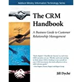 The CRM Handbook: A Business Guide to Customer Relationship Management (Information Technology)by Jill Dych�