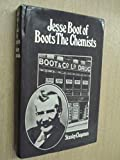 Jesse Boot of Boots the Chemists: A Study In Business History