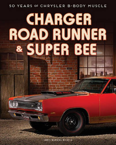 Charger, Road Runner & Super Bee: 50 Years of Chrysler B-Body Muscle PDF
