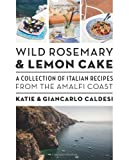img - for Wild Rosemary and Lemon Cake: A Collection of Italian Recipes from the Amalfi Coast book / textbook / text book