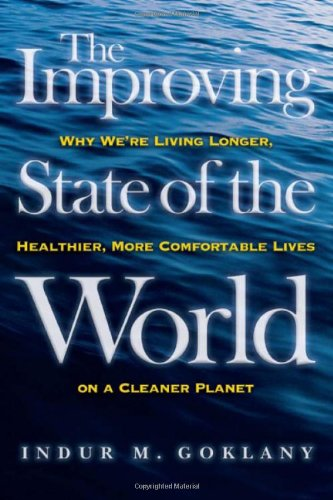 Amazon.com: The Improving State of the World: Why We're Living Longer, Healthier, More Comfortable Lives on a Cleaner Planet (9781930865983): Indur M. Goklany: Books