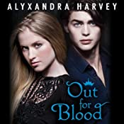 Out for Blood: The Drake Chronicles, Book 3 | Alyxandra Harvey
