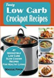 Tasty Low Carb Crockpot Recipes:47 Irresistible Low Carb Slow Cooker Recipes For Healthy Living