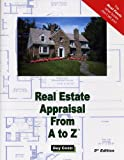 Real Estate Appraisal from A to Z: Real Estate Appraiser, Homeowner, Home Buyer and Seller Survival Kit Series (Real Estate from a to Z)