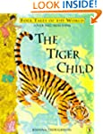 The Tiger Child: A Folk Tale from Ind...