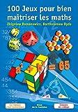 100 Jeux pour bien ma�triser les maths: La logique c'est fantastique - Classes de coll�ge