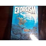 Exorcism: The Reality of Evil ... and Our Power over It!