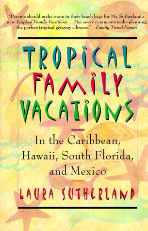 Tropical Family Vacations: in the Caribbean, Hawaii, South Florida, and Mexico