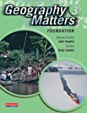 Geography Matters 3 Foundation Pupil Book (0435355252) by Bowden, Rob