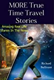 MORE True Time Travel Stories: Amazing Real Life Stories in The News (Time Travel Books)