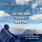 Astro Boy, Sensei, and Me: An Introspection on Martial Arts | Keith Mosher