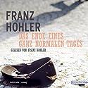 Das Ende eines ganz normalen Tages Hörbuch von Franz Hohler Gesprochen von: Franz Hohler