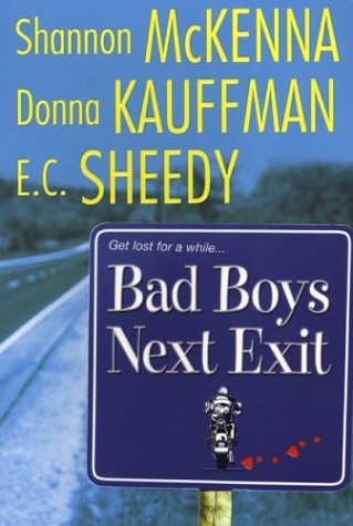 Bad Boys Next Exit, Shannon McKenna, Donna Kauffman, E.C. Sheedy