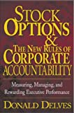 Stock options and the new rules of corporate accountability:measuring- managing- and rewarding executive performance