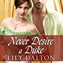Never Desire a Duke: One Scandalous Season, Book 1 (       UNABRIDGED) by Lily Dalton Narrated by Veida Dehmlow