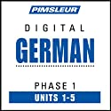 German Phase 1, Unit 01-05: Learn to Speak and Understand German with Pimsleur Language Programs  by Pimsleur Narrated by uncredited