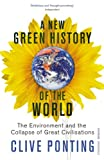 Clive Ponting A New Green History Of The World: The Environment and the Collapse of Great Civilizations