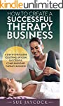 How To Create A Successful Therapy Bu...