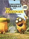 S'organiser en famille avec les Minions Septembre 2015 à Décembre 2016 + 500 stickers