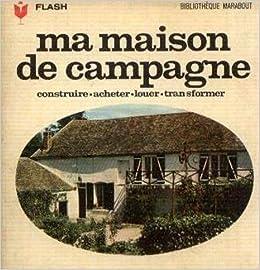 Ma maison de campagne louer acheter transformer burlion jacques baltus ad - Ma maison de campagne ...