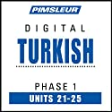 Turkish Phase 1, Unit 21-25: Learn to Speak and Understand Turkish with Pimsleur Language Programs  by Pimsleur