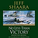 No Less Than Victory: A Novel of World War II Audiobook by Jeff Shaara Narrated by Paul Michael