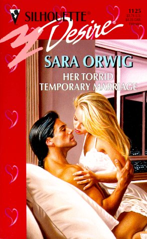 Her Torrid Temporary Marriage (Harlequin Desire, No 1125), Sara Orwig