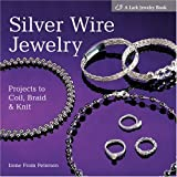 Silver Wire Jewelry: Projects to Coil, Braid & Knitby Irene From Petersen