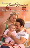 From Friend to Father (Harlequin Larger Print Superromance)