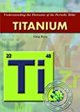 Titanium (Understanding the Elements of the Periodic Table)