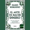 El Arte de Hacer Dinero (Texto Completo) (       UNABRIDGED) by Mario Borghino Narrated by Mario Borghino