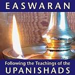 Following the Teachings of the Upanishads   Eknath Easwaran