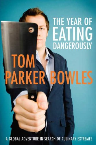 Image for The Year of Eating Dangerously: A Global Adventure in Search of Culinary Extremes