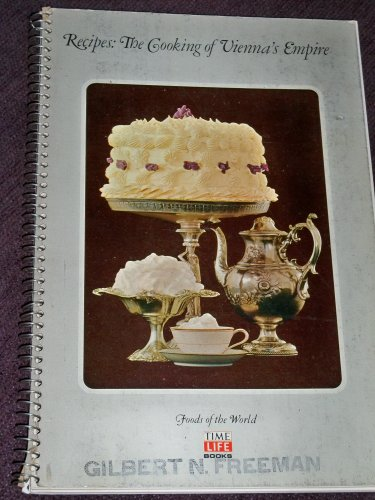 Recipes - The Cooking Of Vienna's Empire - Foods Of The World by By the Editors of Time-life Books