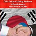 CEO Guide to Doing Business in South Korea Audiobook by Ade Asefeso Narrated by James Beaubeaux