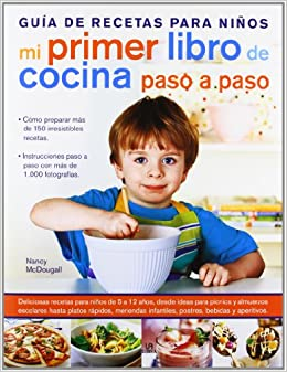 Mi primer libro de cocina paso a paso: Guia de recetas para niños