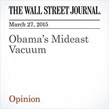 Obama's Mideast Vacuum (       UNABRIDGED) by The Wall Street Journal Narrated by Ken Borgers