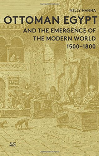 Ottoman Egypt and the Emergence of the Modern World: 1500-1800, by Nelly Hanna