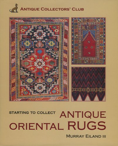 Starting To Collect  Antique Oriental Rugs (Starting to Collect Series)