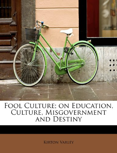 Fool Culture; on Education, Culture, Misgovernment and Destiny