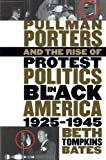 Beth Tompkins Bates Pullman Porters and the Rise of Protest Politics in Black America, 1925-1945 (John Hope Franklin Series in African American History and Culture)