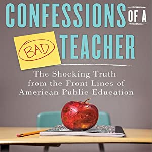 Confessions of a Bad Teacher: The Shocking Truth from the Front Lines of American Public Education | [John Owens]