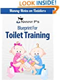 Toilet Training: A Nanny P Blueprint (Nanny Notes on Toddlers Book 1)