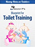 Toilet Training: A Nanny P Blueprint (Nanny Notes on Toddlers)