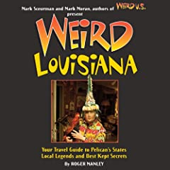 Weird Louisiana: Your Travel Guide to Louisiana's Local Legends and Best Kept Secrets by Roger Manley,&#32;Mark Moran and Mark Sceurman