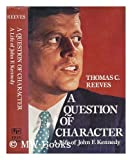 A Question of Character : A Life of John F Kennedy