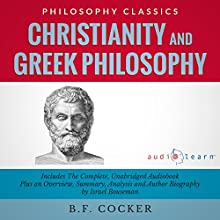 Christianity and Greek Philosophy: The Complete Work Plus an Overview, Summary, Analysis, and Author Biography (       UNABRIDGED) by B.F. Cocker, Israel Bouseman Narrated by Bob Rundell