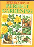 Step by Step to Perfect Gardening (0856854956) by ROBIN WOOD