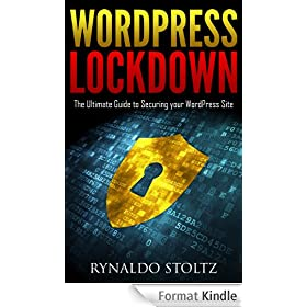 WordPress Lockdown: The Ultimate Guide to Securing your WordPress Site (English Edition)
