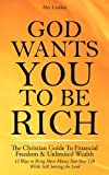 img - for God Wants You to Be Rich - The Christian Guide to Financial Freedom & Unlimited Wealth (12 Steps to Bring More Money Into Your Life While Still Serving the Lord) book / textbook / text book